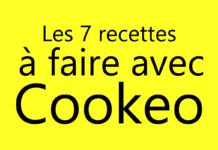 Les 7 recettes à faire avec Cookéo